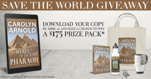SAVE THE WORLD GIVEAWAY promotion for THE SECRET OF THE LOST PHARAOH by Carolyn Arnold