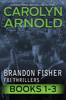 Brandon Fisher FBI Thriller Box Set One: Books 1-3 by Carolyn Arnold