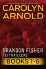 Brandon Fisher FBI Thriller Master Collection: Books 1-6 by Carolyn Arnold