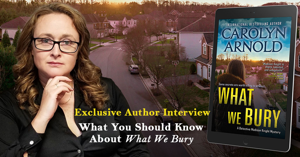 EXCLUSIVE Interview with Carolyn Arnold about WHAT WE BURY #mystery