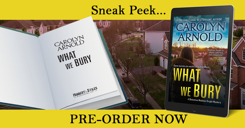 Sneak Peak at WHAT WE BURY—The Latest Detective Madison Knight #excerpt