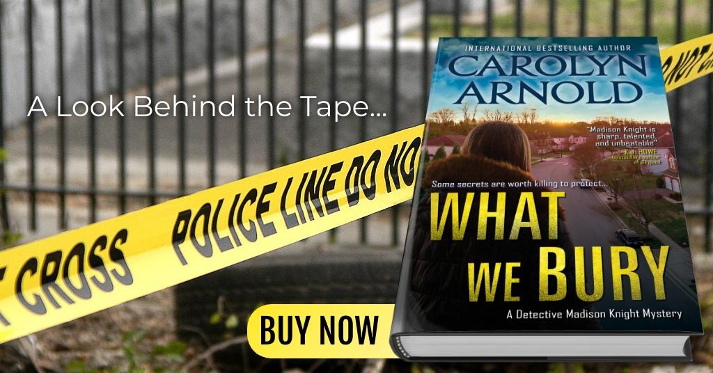 A Look Behind the Crime Scene Tape: What We Bury (Detective Madison Knight series)