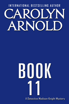 Detective Madison Knight series Book 11 by Carolyn Arnold