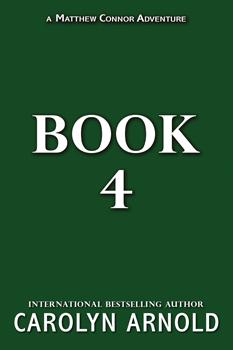 Matthew Connor Adventure Series Book 4 by Carolyn Arnold